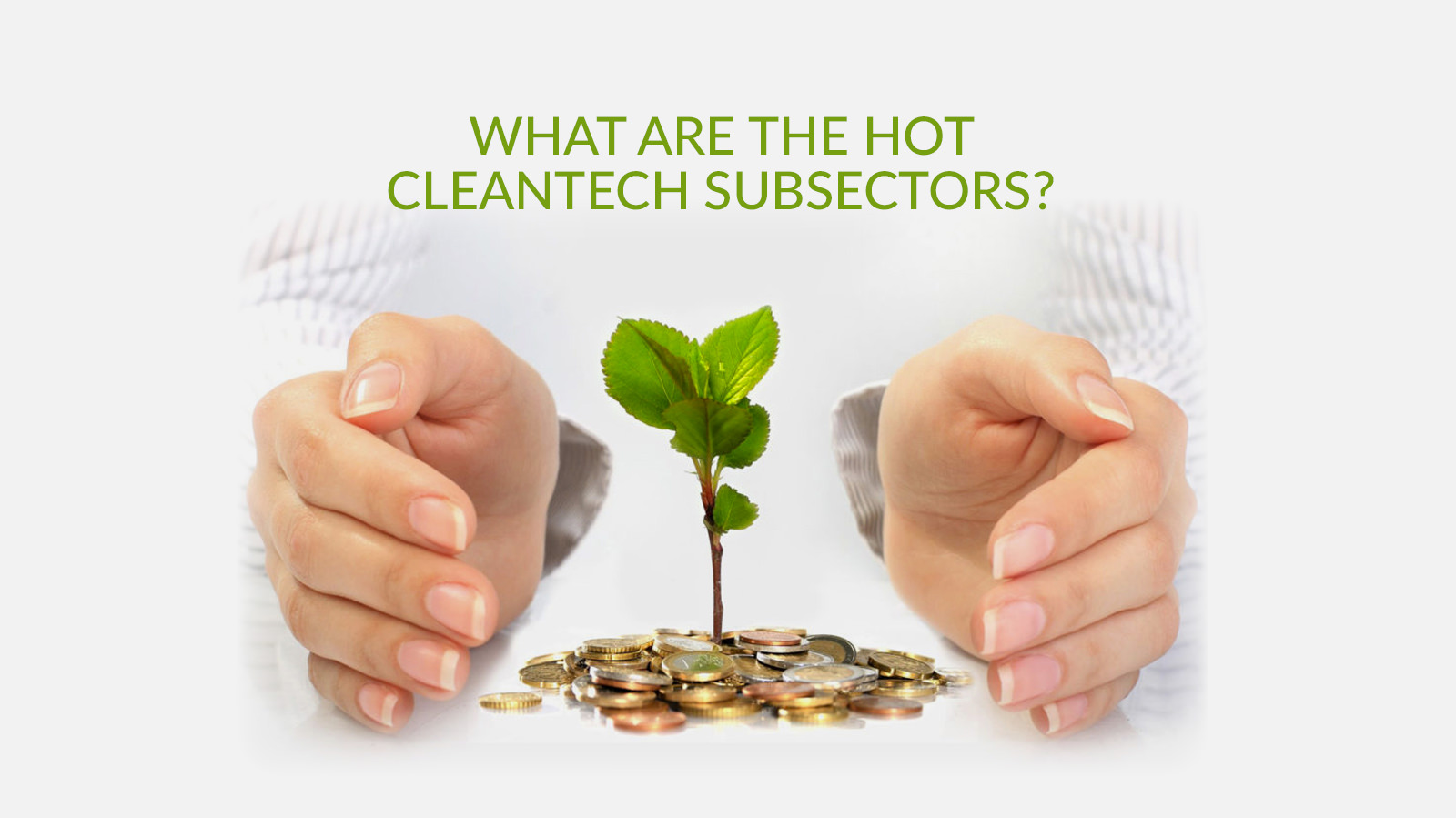 What are the 'hot' cleantech sectors currently?