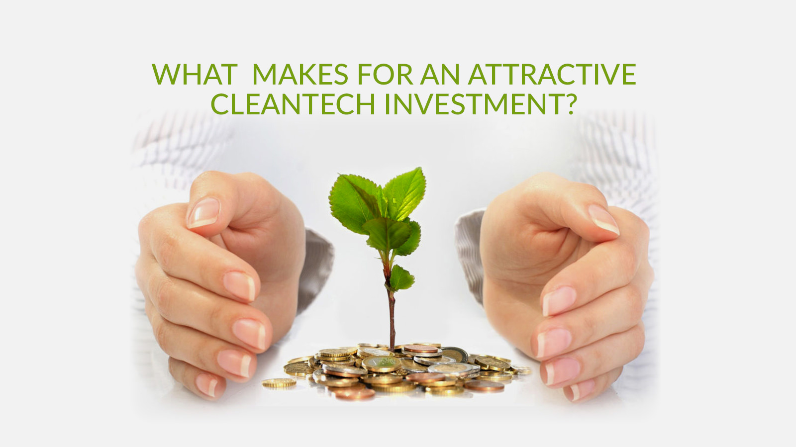 What makes for an attractive cleantech investment currently?